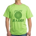 Give Life. Be A Donor. Green T-Shirt
