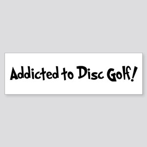 Addicted to Disc Golf Bumper Sticker