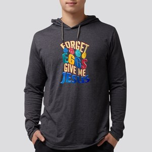 Easter Fun Forget Eggs Give Me Long Sleeve T-Shirt