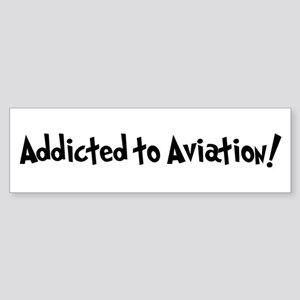 Addicted to Aviation Bumper Sticker