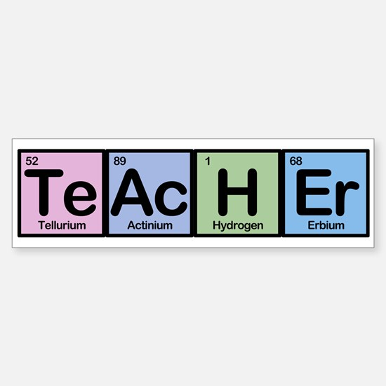 Teacher made of Elements Bumper Sticker (10 pk)