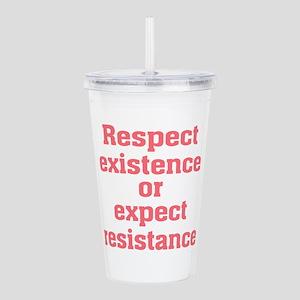 Respect existence or e Acrylic Double-wall Tumbler