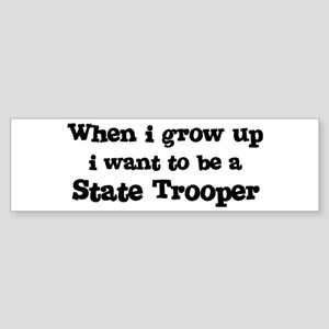 Be A State Trooper Bumper Sticker