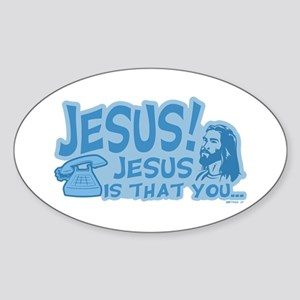 Jesus is that you Oval Sticker