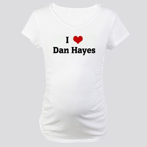 I Love Dan Hayes Maternity T-Shirt