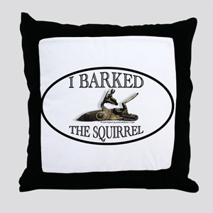 I Barked the Squirrel Throw Pillow
