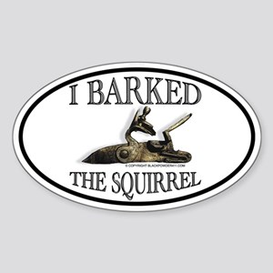 I Barked the Squirrel Oval Sticker