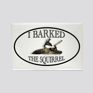 I Barked the Squirrel Rectangle Magnet