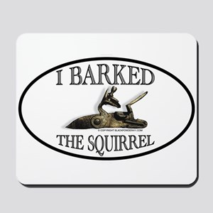 I Barked the Squirrel Mousepad