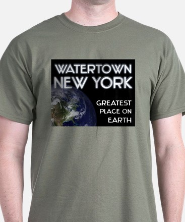 watertown new york - greatest place on earth T-Shirt