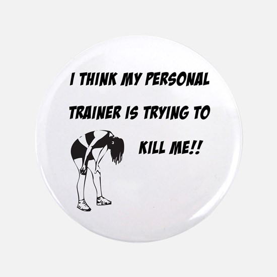 """Trainer trying to kill me 3.5"""" Button"""