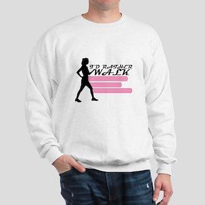 I'd Rather Walk Sweatshirt