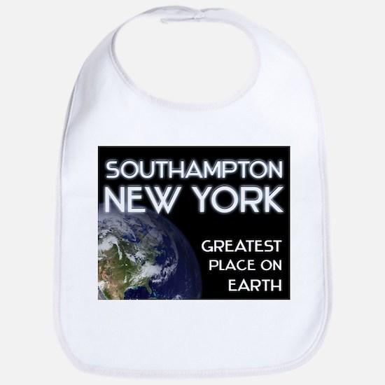 southampton new york - greatest place on earth Bib