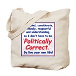 I don't have to be Politically Correct Tote Bag