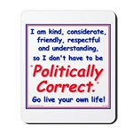 I don't have to be Politically Correct Mousepad