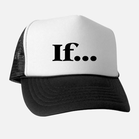 If... Trucker Hat