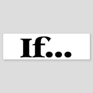 If... Sticker (Bumper)