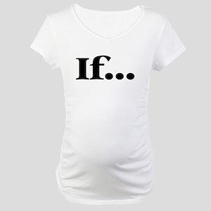 If... Maternity T-Shirt