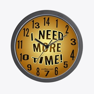 I Need More Time Wall Clock