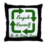 Recycle Yourself Throw Pillow