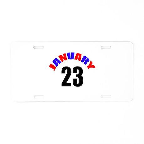23 January Birthday Aluminum License Plate by Americanmunda2
