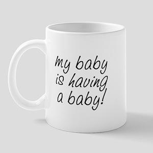 My baby is having a baby! Mug