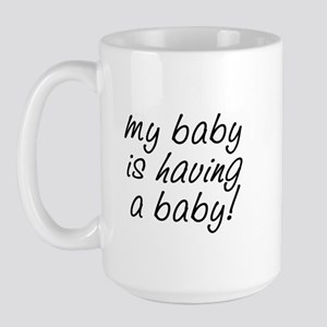 My baby is having a baby! Large Mug