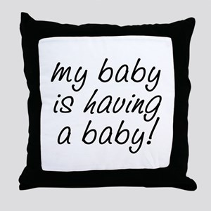 My baby is having a baby! Throw Pillow