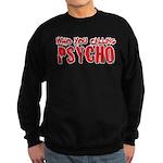 who you calling psycho Sweatshirt (dark)