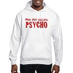 who you calling psycho Hooded Sweatshirt
