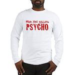 who you calling psycho Long Sleeve T-Shirt