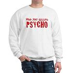 who you calling psycho Sweatshirt