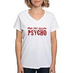 who you calling psycho Women's V-Neck T-Shirt