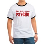 who you calling psycho Ringer T