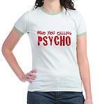 who you calling psycho Jr. Ringer T-Shirt