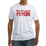 who you calling psycho Fitted T-Shirt