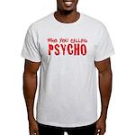 who you calling psycho Light T-Shirt