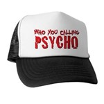 who you calling psycho Trucker Hat