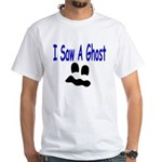 I Saw A Ghost White T-Shirt