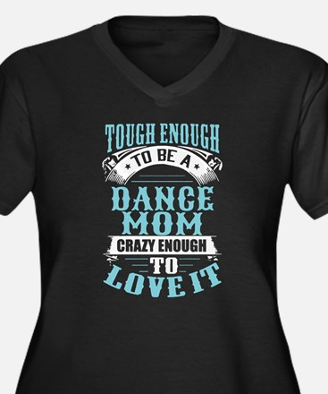 Touch Enough To Be A Dance Mom T Plus Size T-Shirt
