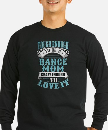 Touch Enough To Be A Dance Mom Long Sleeve T-Shirt