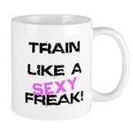 Train Like a SEXY freak Mug