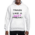 Train Like a SEXY freak Hooded Sweatshirt