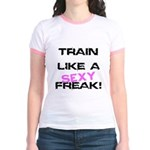 Train Like a SEXY freak Jr. Ringer T-Shirt