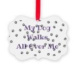My Dog Walks All Over Me Ornament