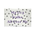 My Dog Walks All Over Me Magnets