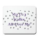 My Dog Walks All Over Me Mousepad