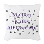 My Dog Walks All Over Me Woven Throw Pillow