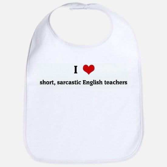 I Love short, sarcastic Engli Bib