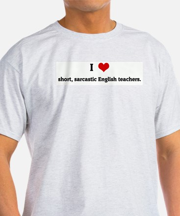 I Love short, sarcastic Engli T-Shirt